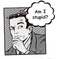 am i stupid